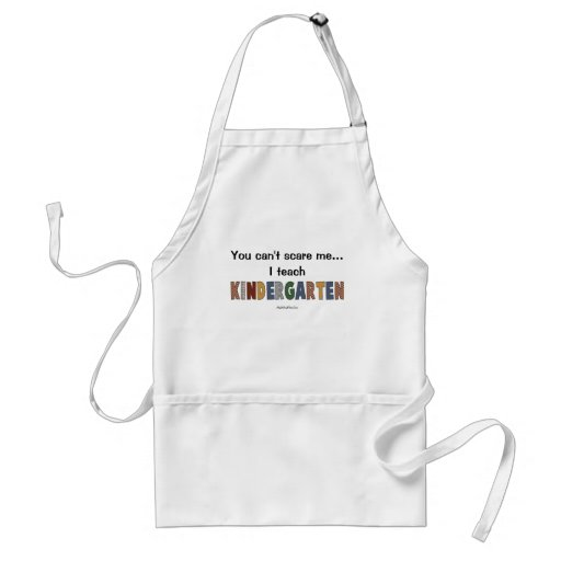 You Can't Scare Me...I Teach Kindergarten Aprons