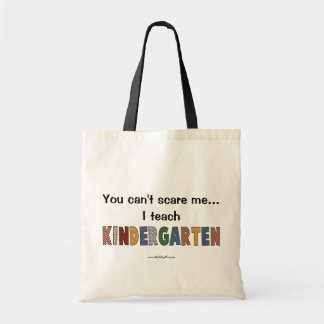 You Can't Scare Me...I Teach Kindergarten Budget Tote Bag