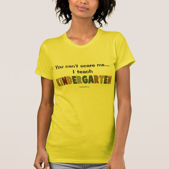 You Can't Scare Me...I Teach Kindergarten T-Shirt