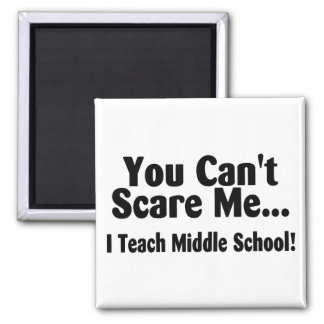 You Cant Scare Me I Teach Middle School Refrigerator Magnet