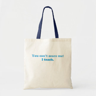 You cant scare me I teach tote Bag