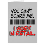 YOU CAN'T SCARE ME. I WORK IN RETAIL.