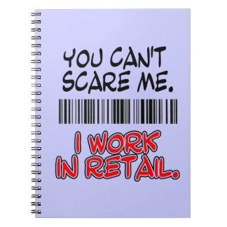 YOU CAN'T SCARE ME. I WORK IN RETAIL NOTEBOOK