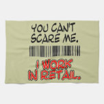 YOU CAN'T SCARE ME. I WORK IN RETAIL. TOWEL