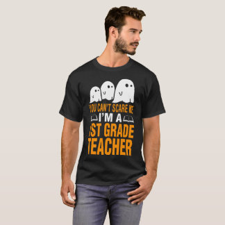 You Cant Scare Me Im A 1st Grade Teacher T-Shirt