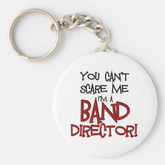 You Can't Scare Me, I'm a Band Director Basic Round Button Key Ring