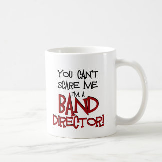 You Can't Scare Me, I'm a Band Director Coffee Mug