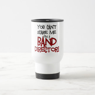 You Can't Scare Me, I'm a Band Director Travel Mug