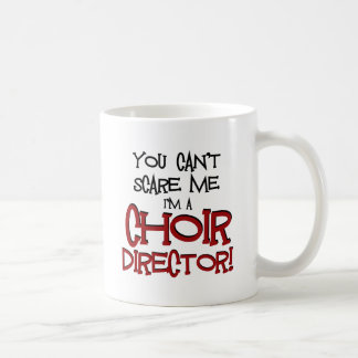 You Can't Scare Me, I'm a Choir Director Coffee Mug