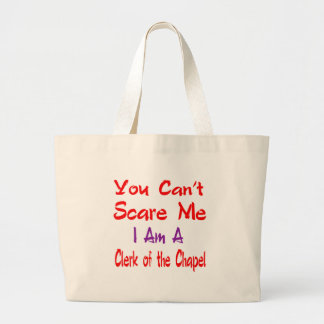 You can't scare me I'm a Clerk of the Chapel. Jumbo Tote Bag