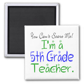 You Can't Scare Me I'm a Fifth Grade Teacher Square Magnet