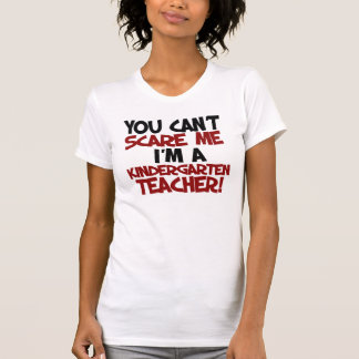 You can't scare me I'm a kindergarten Teacher T-Shirt