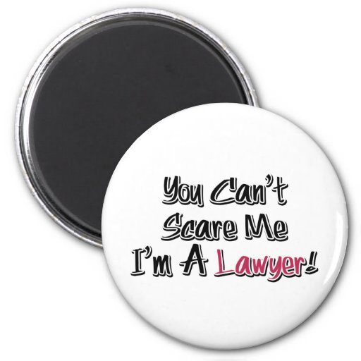 You Can't Scare Me, I'm A Lawyer! Cute Saying Fridge Magnet