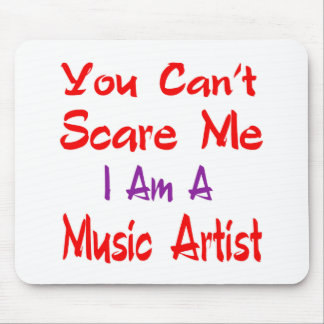 You can't scare me I'm a Music artist. Mouse Pad