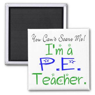 You Can't Scare Me I'm a PE Teacher Magnet