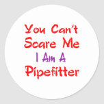 You can't scare me I'm a Pipefitter. Round Sticker