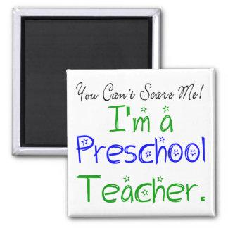You Can't Scare Me I'm a Preschool Teacher Magnet