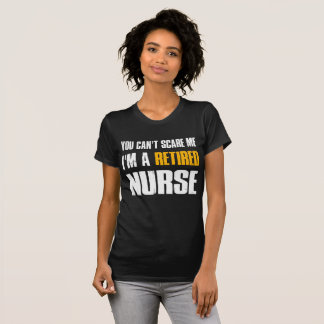 You Can't Scare Me, I'm A Retired Nurse T-Shirt
