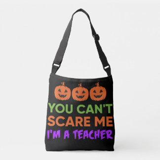 You can't scare me, I'm a teacher funny Halloween Crossbody Bag