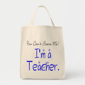 You Can't Scare Me I'm a Teacher Grocery Tote Bag