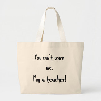 You can't Scare Me, I'm a teacher! Large Tote Bag