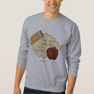 You Can't Scare Me...I'm A Teacher! Sweatshirt