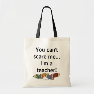 You can't scare me...I'm a teacher! Budget Tote Bag