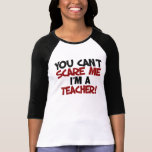 You can't scare me I'm a TEACHER Tshirt
