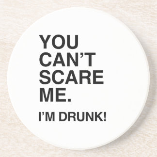 YOU CAN'T SCARE ME, I'M DRUNK BEVERAGE COASTERS