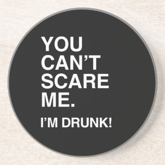 YOU CAN'T SCARE ME, I'M DRUNK COASTERS