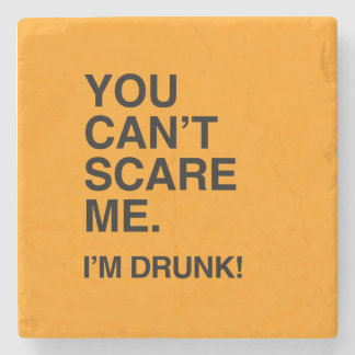 YOU CAN'T SCARE ME, I'M DRUNK - Halloween Stone Beverage Coaster
