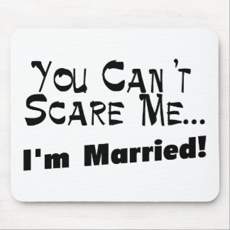 You Can't Scare Me I'm Married Mouse Pads