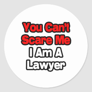 You Can't Scare Me...Lawyer Classic Round Sticker