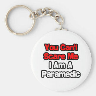 You Can't Scare Me...Paramedic Basic Round Button Key Ring