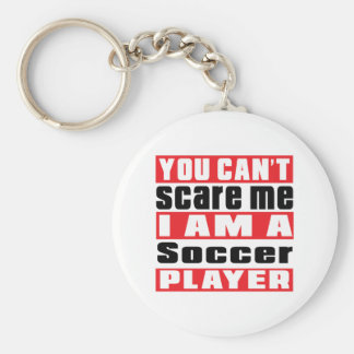 You Can't Scare Me Soccer Designs Basic Round Button Key Ring