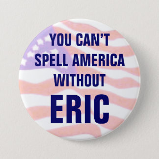 You can't spell America without Eric 7.5 Cm Round Badge
