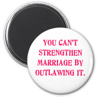 You Can't Strengthen Marriage by Outlawing It Tees 6 Cm Round Magnet