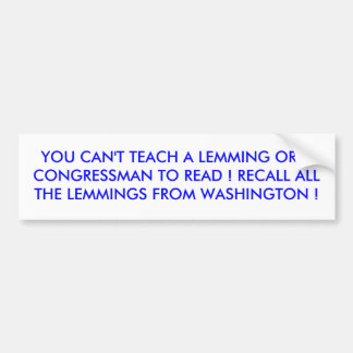 YOU CAN'T TEACH A LEMMING OR A CONGRESSMAN TO R... BUMPER STICKER