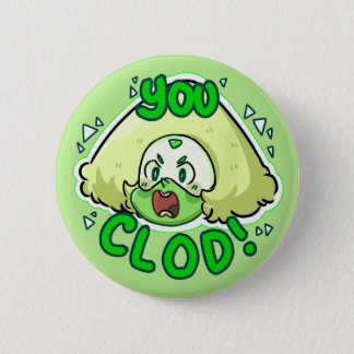 YOU CLOD! 6 CM ROUND BADGE