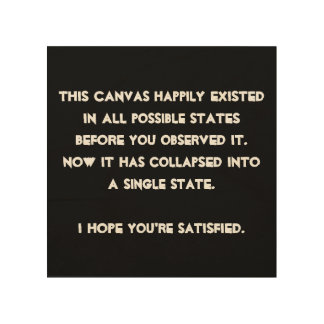 You collapsed it! Quantum Physics Humor Wood Print