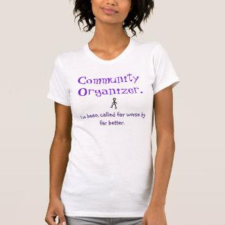 You, Community Organizer., I've be... - Customized T-Shirt