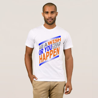 You could make a wish or you could make it happen T-Shirt