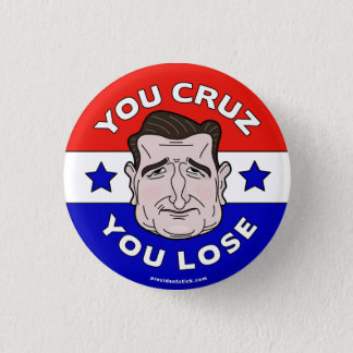 You Cruz You Lose, Anti-Ted Cruz 2016 button/pin 3 Cm Round Badge