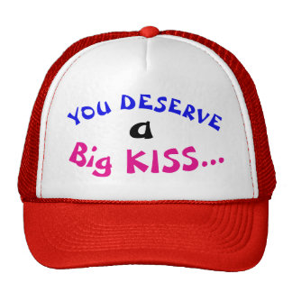 You Deserve a Big Kiss Trucker Hat