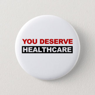 You Deserve Healthcare 6 Cm Round Badge