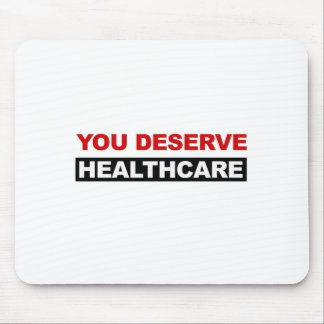 You Deserve Healthcare Mouse Pad