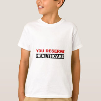 You Deserve Healthcare T-Shirt
