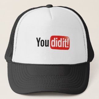 You did it! trucker hat