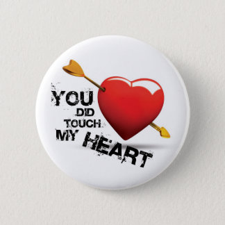 You did touch my Heart 6 Cm Round Badge