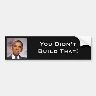 You Didn't Build That Bumper Stickers